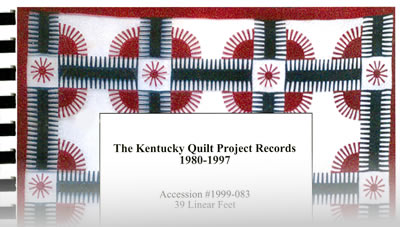 The Kentucky Quilt Project Records 1980-1997: Scope, Content and Series Description (.pdf)