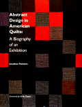 ABSTRACT DESIGN IN AMERICAN QUILT: A Biography of an Exhibition